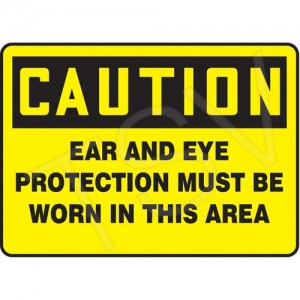 "Sign ""Caution-Ear and Eye Protection"" Vinyl, 7x10"" Adhesive,English"